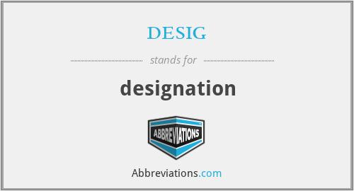 desig - designation