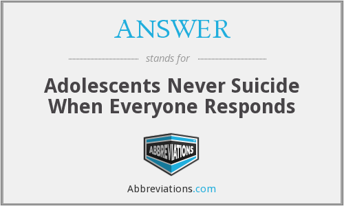 ANSWER - Adolescents Never Suicide When Everyone Responds