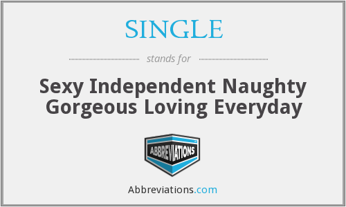 SINGLE - Sexy Independent Naughty Gorgeous Loving Everyday