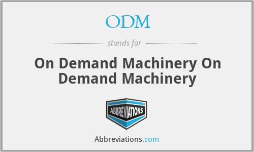 ODM - On Demand Machinery On Demand Machinery