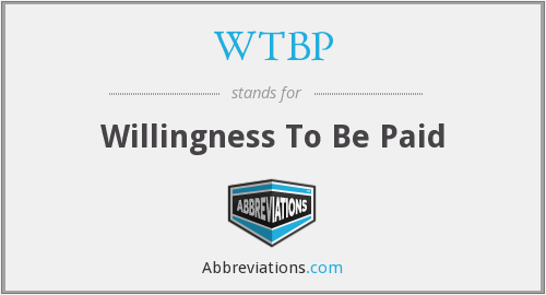 WTBP - Willingness To Be Paid