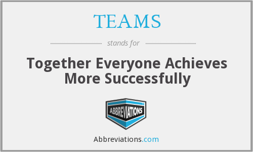 TEAMS - Together Everyone Achieves More Successfully
