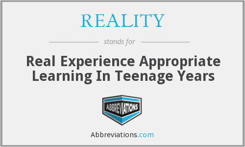 REALITY - Real Experience Appropriate Learning In Teenage Years