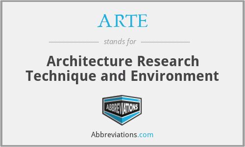 ARTE - Architecture Research Technique and Environment