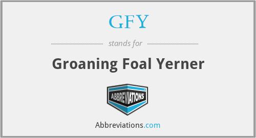 GFY - Groaning Foal Yerner