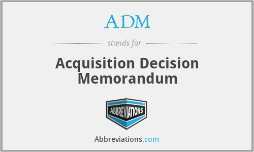 ADM - Acquisition Decision Memorandum