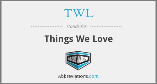 TWL - Things We Love