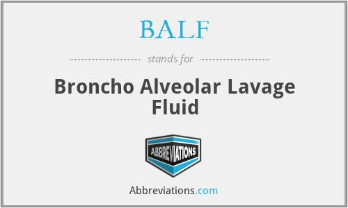 BALF - Broncho Alveolar Lavage Fluid