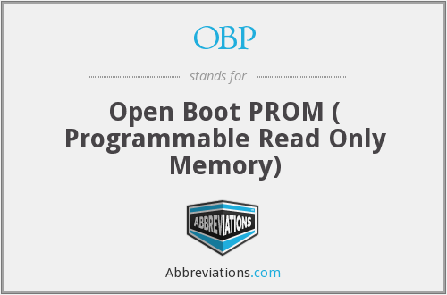 OBP - Open Boot PROM ( Programmable Read Only Memory)