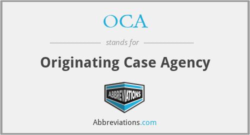 OCA - Originating Case Agency