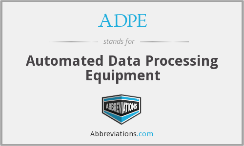 ADPE - Automated Data Processing Equipment
