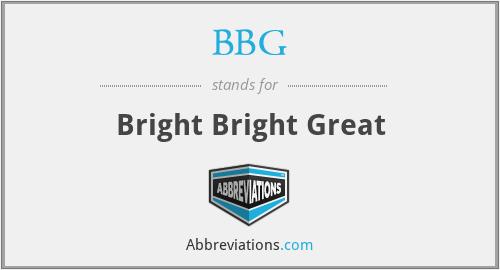 BBG - Bright Bright Great