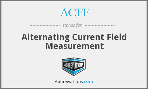 ACFF - Alternating Current Field Measurement