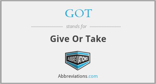 GOT - Give Or Take