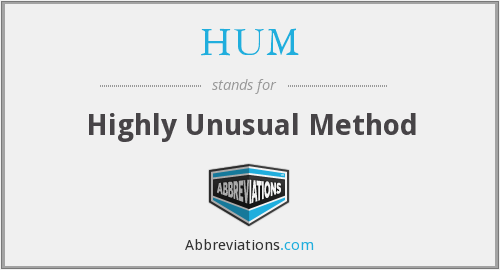 HUM - Highly Unusual Method