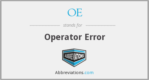 OE - Operator Error