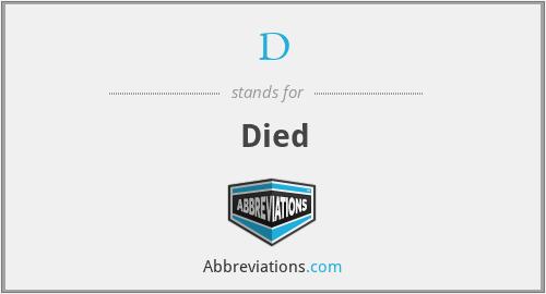 D - Died