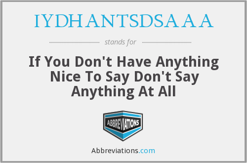 IYDHANTSDSAAA - If You Don't Have Anything Nice To Say Don't Say Anything At All