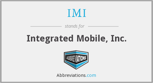 IMI - Integrated Mobile, Inc.