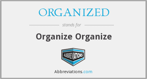 What does ORGANIZED stand for?