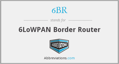6BR - 6LoWPAN Border Router