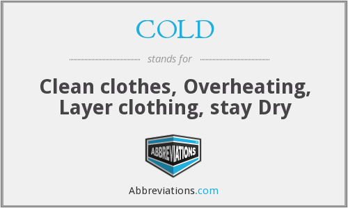 COLD - Clean clothes, Overheating, Layer clothing, stay Dry