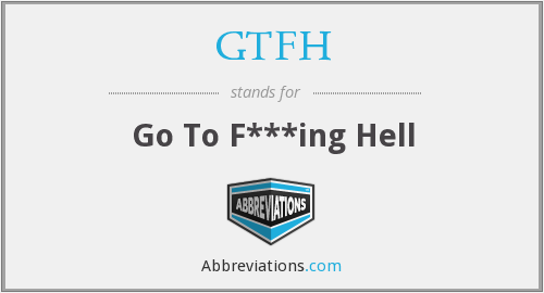 What does GTFH stand for?
