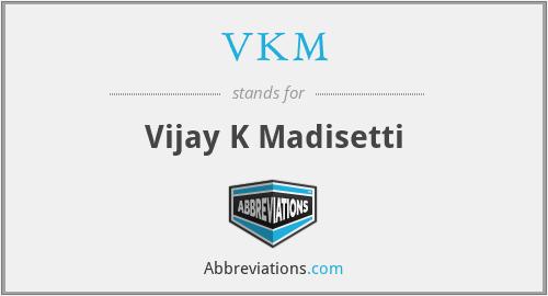 VKM - Vijay K Madisetti