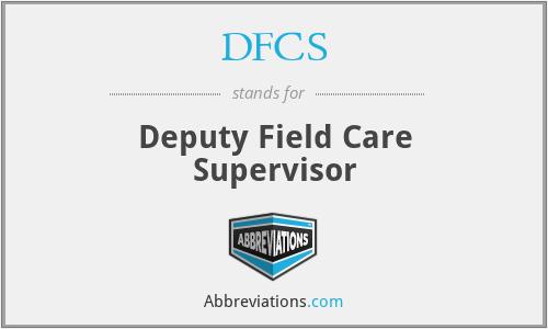 DFCS - Deputy Field Care Supervisor