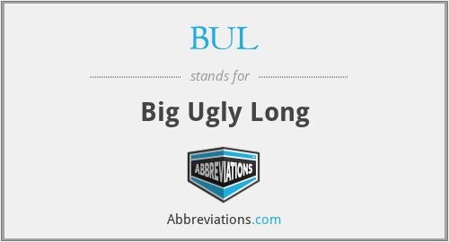 BUL - Big Ugly Long