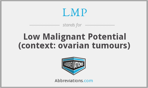 LMP - Low Malignant Potential (context: ovarian tumours)