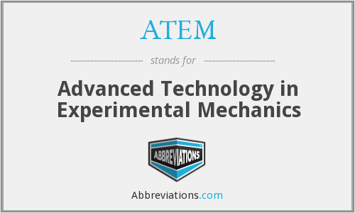 ATEM - Advanced Technology in Experimental Mechanics