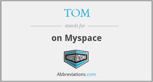 TOM - on Myspace