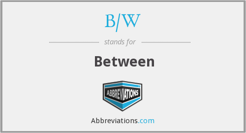 What does B/W stand for?