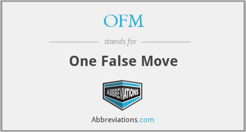 OFM - One False Move