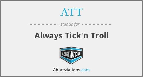 ATT - Always Tick'n Troll