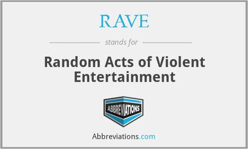 RAVE - Random Acts of Violent Entertainment