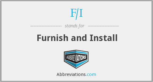 F/I - Furnish and Install