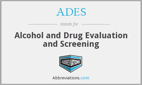 ADES - Alcohol and Drug Evaluation and Screening