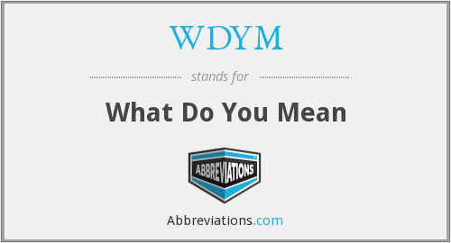 What does WDYM stand for?