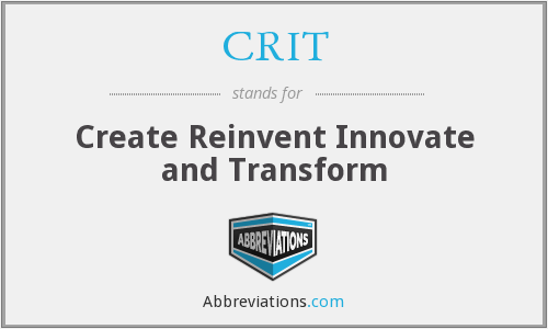 CRIT - Create Reinvent Innovate and Transform