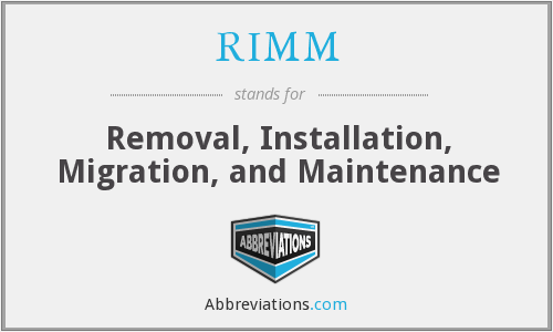 RIMM - Removal, Installation, Migration, and Maintenance