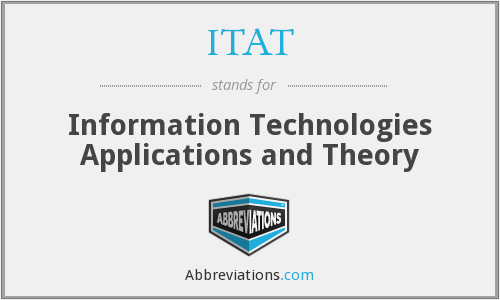 ITAT - Information Technologies Applications and Theory