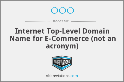 OOO - Internet Top-Level Domain Name for E-Commerce (not an acronym)
