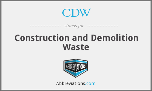 CDW - Construction and Demolition Waste