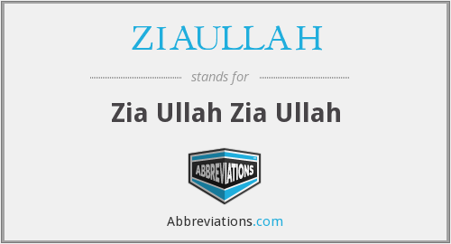 What does ZIAULLAH stand for?
