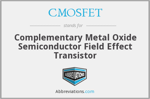 CMOSFET - Complementary Metal Oxide Semiconductor Field Effect Transistor