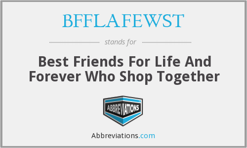 BFFLAFEWST - Best Friends For Life And Forever Who Shop Together