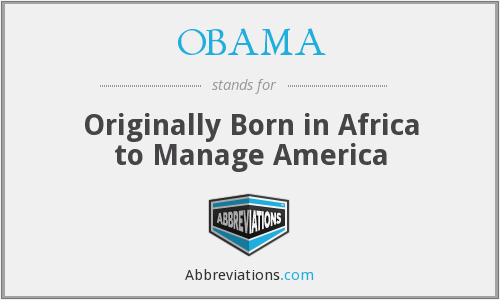 OBAMA - Originally Born in Africa to Manage America