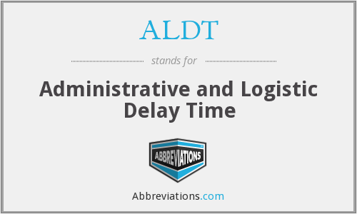 ALDT - Administrative and Logistic Delay Time
